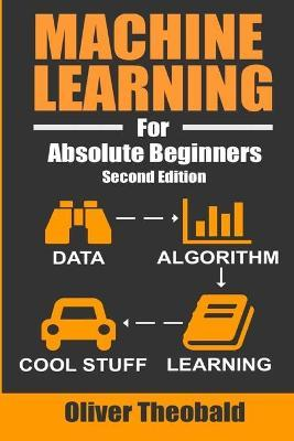 Machine Learning For Absolute Beginners : A Plain English Introduction