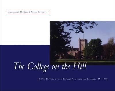 The College on the Hill  New History of the Ontario Agricultural College, 1874 to 1999