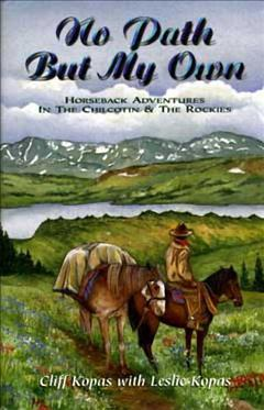 No Path But My Own  Horseback Adventures in the Chilcotin & the Rockies