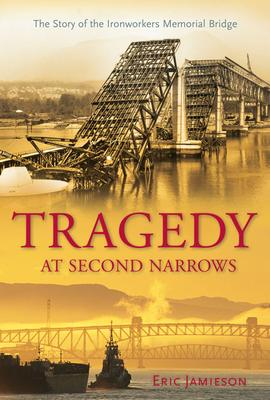 Tragedy at Second Narrows  The Story of the Ironworkers Memorial Bridge