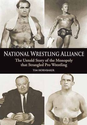 National Wrestling Alliance : The Untold Story of the Monopoly that Strangled Professional Wrestling