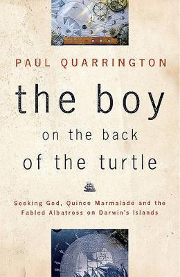 The Boy on the Back of the Turtle  Seeking God, Quince Marmalade, and the Fabled Albatross on Darwin's Islands