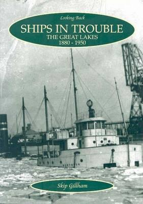 Ships in Trouble : The Great Lakes, 1880-1950