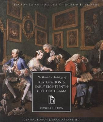 The Broadview Anthology of Restoration and Early Eighteenth-Century Drama
