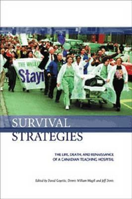 Survival Strategies  The Life, Death and Renaissance of a Canadian Teaching Hospital