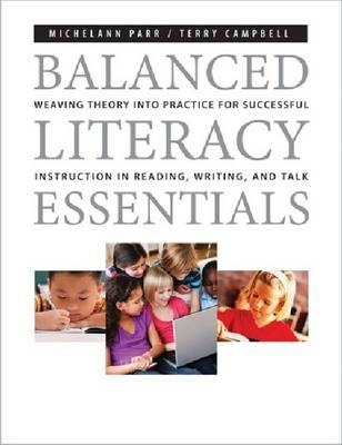 Balanced Literary Essentials: Weaving Theory into Practice for Successful Instruction in Reading, Writing and Talk