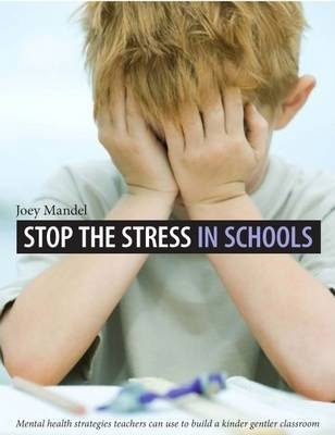 Stop the Stress in Schools: Mental Health Strategies Teachers Can Use to Build a Kinder Gentler Classroom