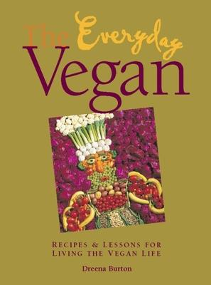 The Everyday Vegan : Recipes and Lessons For Living the Vegan Life