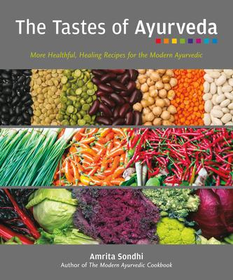 The Tastes Of Ayurveda : More Healthful, Healing Recipies for the Modern Ayurvedic