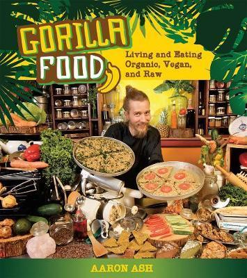 Gorilla Food : Living and Eating Organic, Vegan and Raw
