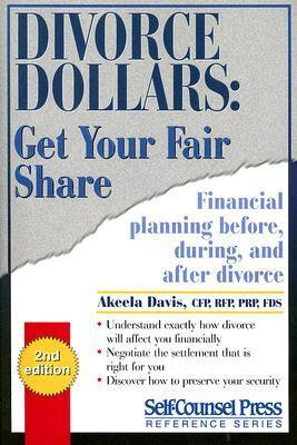 Divorce Dollars: Get Your Fair Share: Financial Planning Before, During, and After Divorce