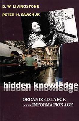 Hidden Knowledge: Organized Labour in the Information Age