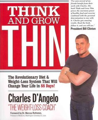 Think and Grow Thin : The Revolutionary Diet and Weight-Loss System That Will Change Your Life in 90 Days!