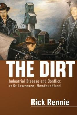 The Dirt  Industrial Disease and Conflict at St Lawrence, Newfoundland