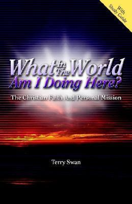 What in the World Am I Doing Here? The Christian Faith and Personal Mission