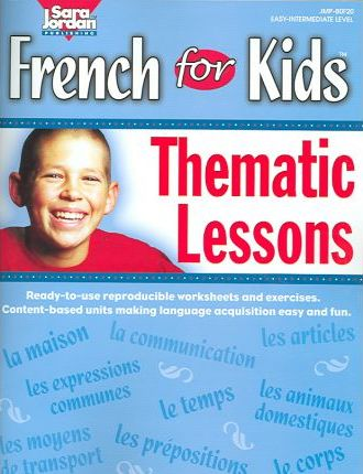French for Kids Resource Book : Thematic Lessons