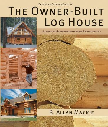 Owner-built Log House: Living in Harmony With Your Environment