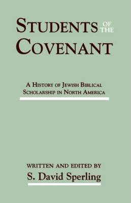 Students of the Covenant  A History of Jewish Biblical Scholarship in North America