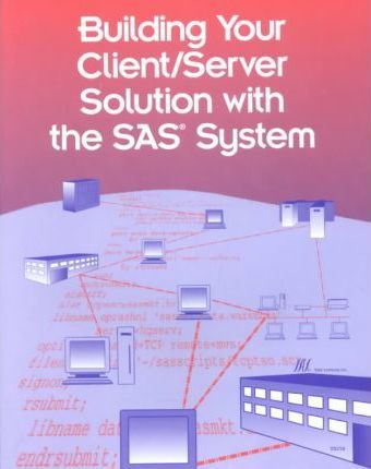 Building Your Client/Server Solution With the Sas System