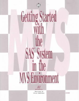 Getting Started With Sas System in the MVS Environment, Version 6