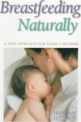 Breastfeeding Naturally : A New Approach For Today's Mother