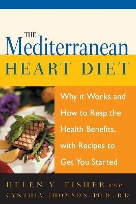 The Mediterranean Heart Diet : Why It Works And How To Reap The Health Benefits, With Recipes To Get You Started