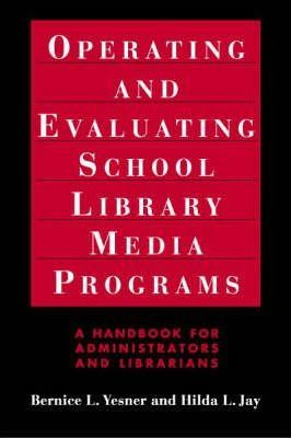 Operating and Evaluating School Library Media Programs: A Handbook for Administrators and Librarians
