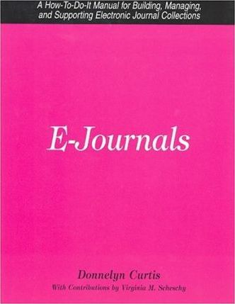 e-Journals  A How-to-do-it Manual for Building, Managing, and Supporting Electronic Journal Collections