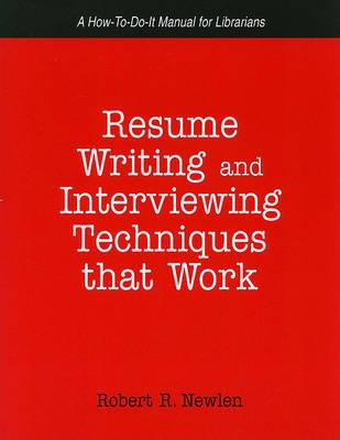 Resume Writing and Interviewing Techniques That Work!: A How-to-do-it Manual for Librarians