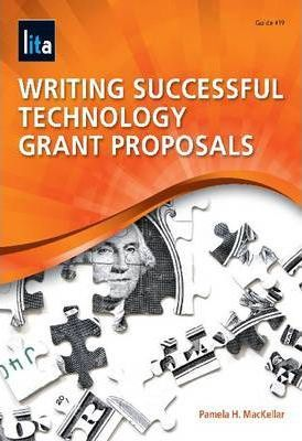 Writing Successful Technology Grant Proposals: A LITA Guide