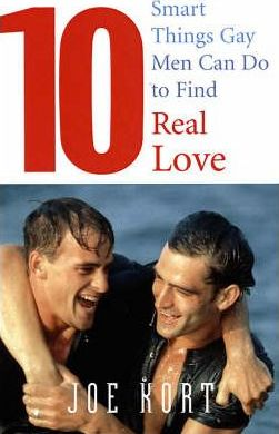 10 Smart Things Gay Men Can Do To Find Real Love Joe Kort