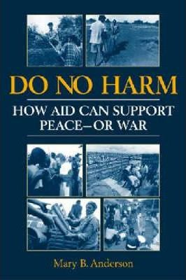 Do No Harm : How Aid Can Support Peace - or War