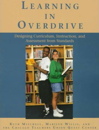 Learning in Overdrive  Designing Curriculum, Instruction, and Assessment from Standards