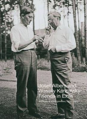 Josef Albers and Wassily Kandinsky: Friends in Exile