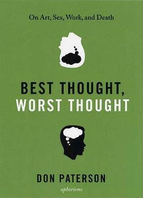 Best Thought, Worst Thought : On Art, Sex, Work and Death