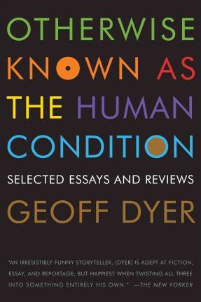 Otherwise Known as the Human Condition : Selected Essays and Reviews