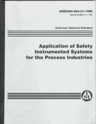 Standards and Practice for Instrumentation: Application of Safety Instrumented Systems for the Process Industries
