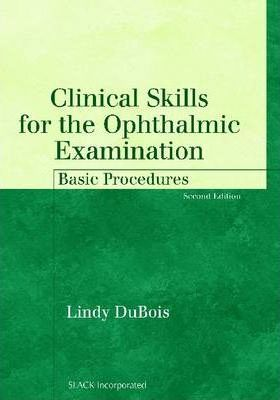 Clinical Skills for the Ophthalmic Examination: Basic Procedures