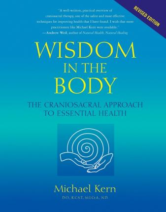 Wisdom In The Body : The Craniosacral Approach to Essential Health