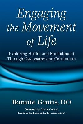 Engaging The Movement Of Life : Exploring Health and Embodiment Through Osteopathy and Continuum