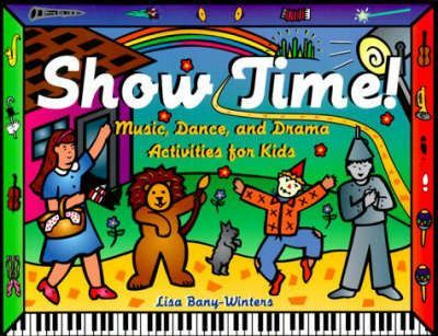 Show Time! : Music, Dance, and Drama Activities for Kids