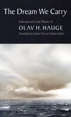 The Dream We Carry : Selected and Last Poems of Olav Hauge