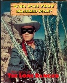 Who Was That Masked Man, the Story of the Lone Ranger