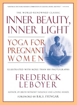 Inner Beauty, Inner Light : Yoga for Pregnant Women – B. K. S. Iyengar