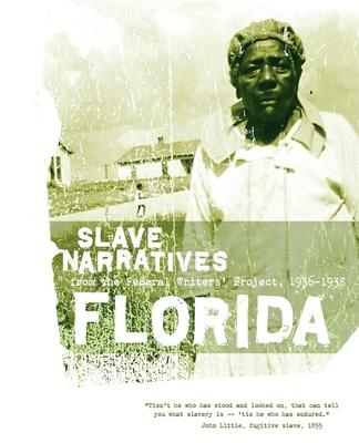 Florida Slave Narratives: Slave Narratives from the Federal Writers' Project 1936-1938