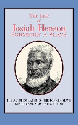 The Life of Josiah Henson  Formerly a Slave, Now an Inhabitant of Canada