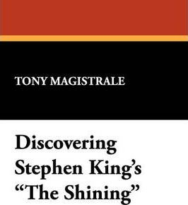 discovering stephen king s the shining tony magistrale discovering stephen king s the shining essays on the bestselling novel by america s premier horror writer