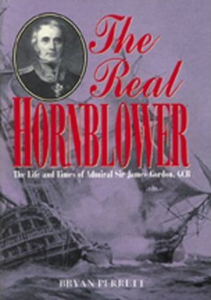 The Real Hornblower  The Life and Times of Admiral Sir James Gordon, GCB