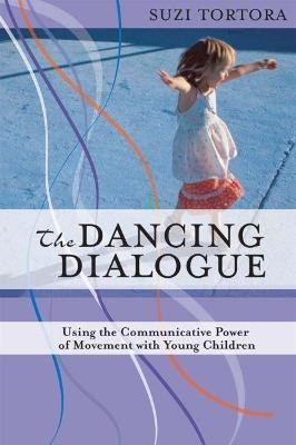 The Dancing Dialogue : Using the Communicative Power of Movement with Young Children