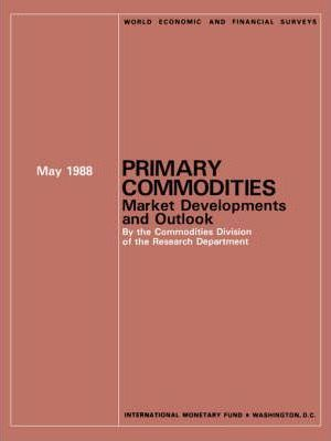 Primary Commodities : Market Developments and Outlook, May 1988